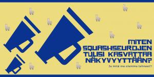 Pienestä pumpusta paljon ääntä – Miten squashseurojen tulisi kasvattaa näkyvyyttään?