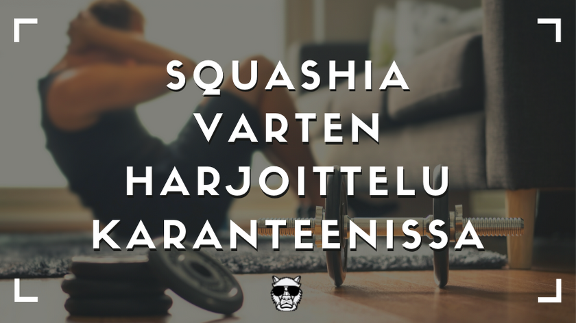 Squashia varten harjoittelu kotona – Kotiharjoittelu ja kunnon ylläpitäminen karanteenissa?